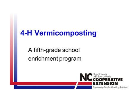 4-H Vermicomposting A fifth-grade school enrichment program.