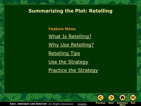 Summarizing the Plot: Retelling What Is Retelling? Why Use Retelling? Retelling Tips Use the Strategy Practice the Strategy Feature Menu.