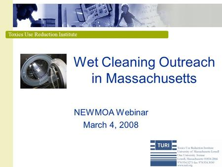 Toxics Use Reduction Institute Wet Cleaning Outreach in Massachusetts NEWMOA Webinar March 4, 2008.