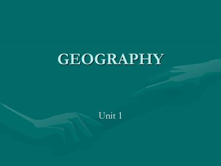 GEOGRAPHY Unit 1.