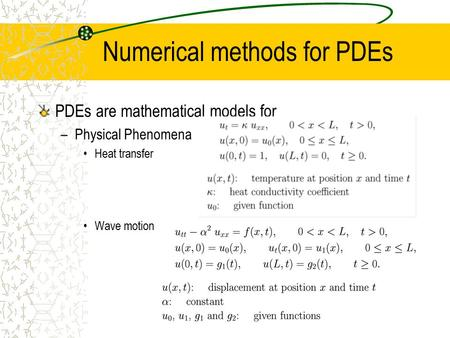 Numerical methods for PDEs PDEs are mathematical models for –Physical Phenomena Heat transfer Wave motion.