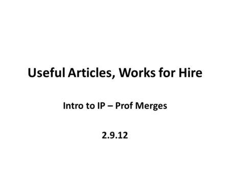 Useful <strong>Articles</strong>, Works for Hire Intro to IP – Prof Merges 2.9.12.