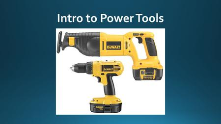 Intro to Power Tools. Electric Tools Pneumatic Tools.
