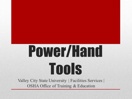 Power/Hand Tools Valley City State University | Facilities Services | OSHA Office of Training & Education.