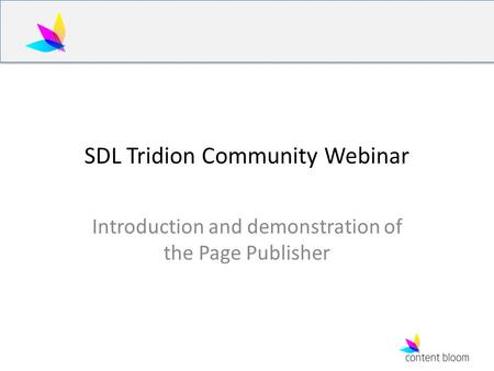 SDL Tridion Community Webinar Introduction and demonstration of the Page Publisher.