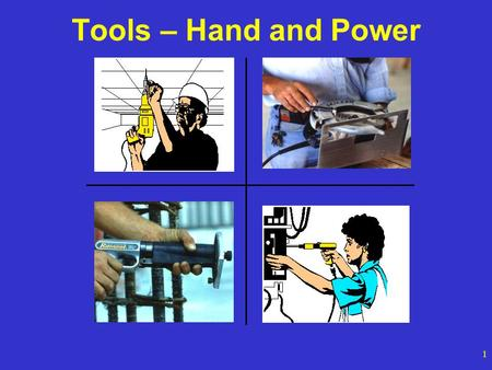 1 Tools – Hand and Power. 2 Hazards Workers using hand and power tools may be exposed to these hazards:  objects that fall, fly, are abrasive, or splash.