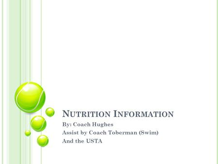 N UTRITION I NFORMATION By: Coach Hughes Assist by Coach Toberman (Swim) And the USTA.