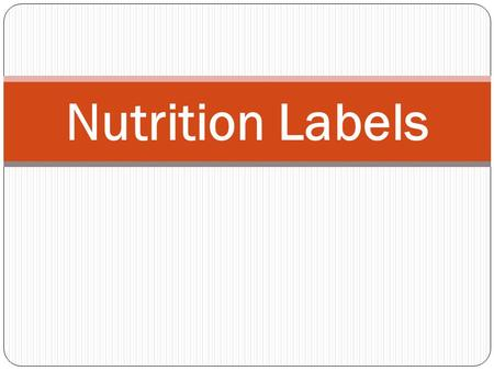 Nutrition Labels. Regulated by the FDA Food Labels