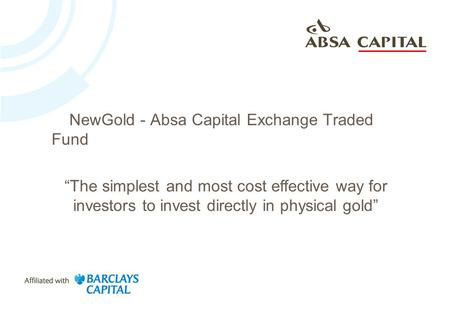 "NewGold - Absa Capital Exchange Traded Fund ""The simplest and most cost effective way for investors to invest directly in physical gold"""