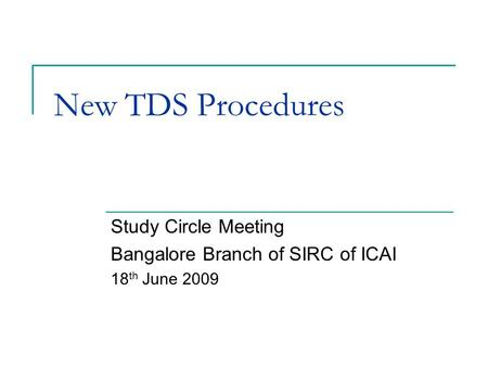 New TDS Procedures Study Circle Meeting Bangalore Branch of SIRC of ICAI 18 th June 2009.