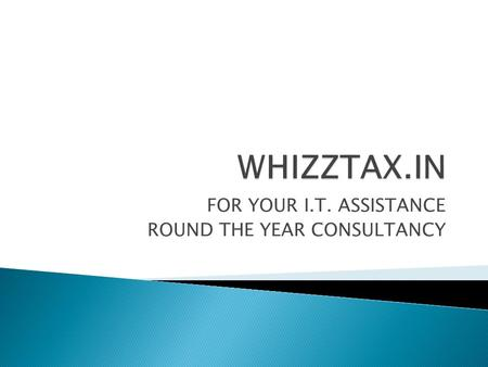 FOR YOUR I.T. ASSISTANCE ROUND THE YEAR CONSULTANCY.
