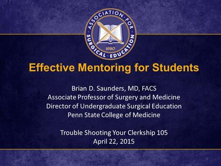 Effective Mentoring for Students Brian D. Saunders, MD, FACS Associate Professor of Surgery and Medicine Director of Undergraduate Surgical Education Penn.