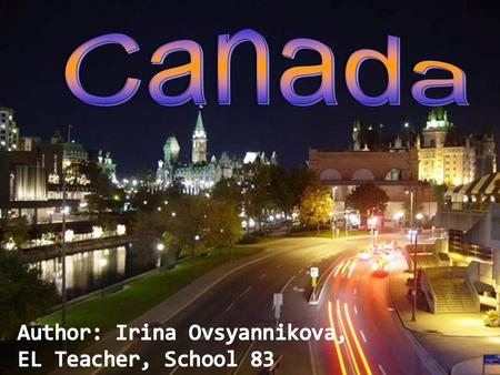 OFFICIAL NAME : Canada CAPITAL: Ottawa TOTAL AREA: 9,984,670 sq. km POPULATION: about 33 million people NATIVE LANGUAGES: English and French HEAD OF STATE:
