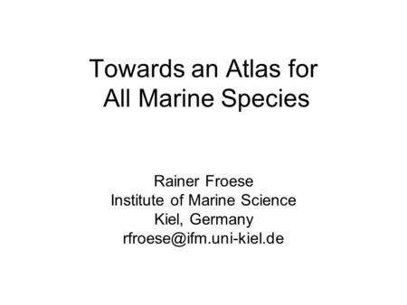 Towards an Atlas for All Marine Species Rainer Froese Institute of Marine Science Kiel, Germany