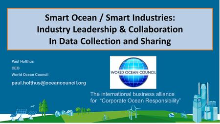 World Ocean Council International, Cross-Sectoral Business Leadership Alliance Smart Ocean / Smart Industries: Industry Leadership & Collaboration In Data.