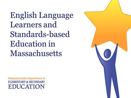 English Language Learners and Standards-based Education in Massachusetts.