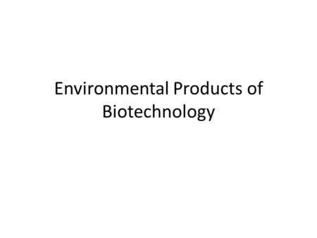 Environmental Products of Biotechnology. Biodiesel Biodiesel is the name of clean burning alternative fuel, its produced from domestic and renewable resources.