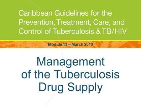 Management of the Tuberculosis Drug Supply Module 13 – March 2010.