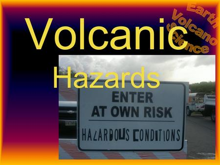 Volcanic Hazards. Limiting Danger from Hazards WarningWarning –Know when event is happening EducationEducation –Know what to do when an event happens.