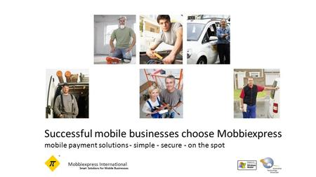 Mobbiexpress International Smart Solutions for Mobile Businesses Successful mobile businesses choose Mobbiexpress mobile payment solutions - simple - secure.