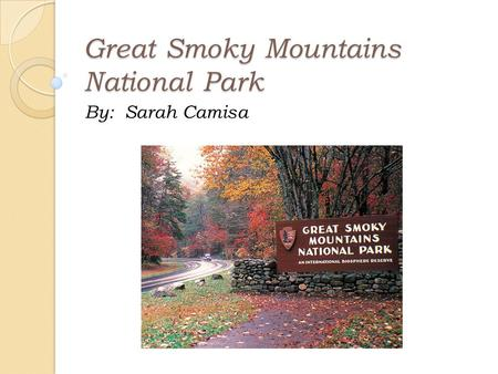 Great Smoky Mountains National Park By: Sarah Camisa.