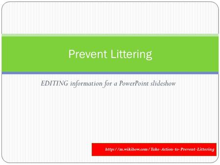 EDITING information for a PowerPoint slideshow Prevent Littering