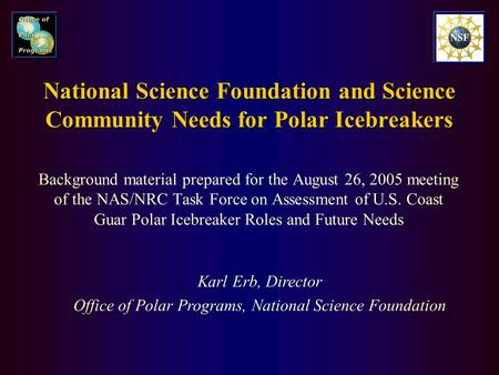 National Science Foundation and Science Community Needs for Polar Icebreakers Background material prepared for the August 26, 2005 meeting of the NAS/NRC.
