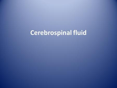 Cerebrospinal fluid. Definition The serum like fluid that circulates through the ventricles of the brain, the cavity of the spinal cord, and the subarachnoid.