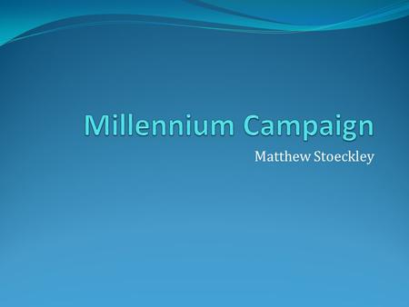 "Matthew Stoeckley. At the 2000 ""Millennium Summit"", world leaders adopted the United Nations Millennium Declaration"