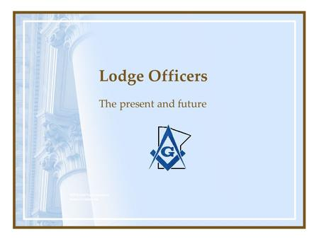 Lodge Officers The present and future MWB Neil Neddermeyer www.cinosam.net.