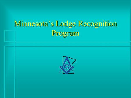 Minnesota's Lodge Recognition Program. Lodge in Good Standing Pass the Lodge Certification Program - witnessed annually by the DR Pass the Lodge Certification.