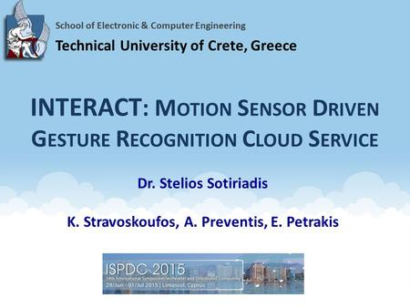 INTERACT : M OTION S ENSOR D RIVEN G ESTURE R ECOGNITION C LOUD S ERVICE School of Electronic & Computer Engineering Technical University of Crete, Greece.