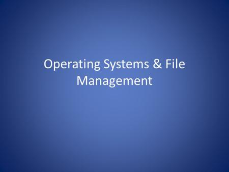 Operating Systems & File Management. What is an operating system?