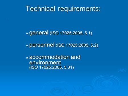 General (ISO 17025:2005, 5.1) general (ISO 17025:2005, 5.1) personnel (ISO 17025:2005, 5.2) personnel (ISO 17025:2005, 5.2) accommodation and environment.