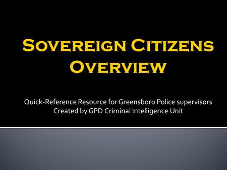 Quick-Reference Resource for Greensboro Police supervisors Created by GPD Criminal Intelligence Unit.