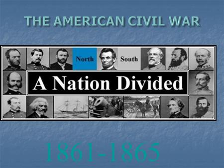1861-1865 Causes of the Civil War States Rights States Rights Slavery Slavery January 1854- Kansas Nebraska Act allowed states to decide if they.
