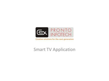 Smart TV Application. Features Media: Smart TVs (LG, Samsung, Sony and others) Concept: All products/services available on existing VAS platforms can.
