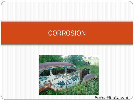 CORROSION. Corrosion is a chemical change, in which a metal loses its properties because of a chemical reaction with its environment. Corrosion is a very.