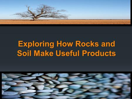 Exploring How Rocks and Soil Make Useful Products