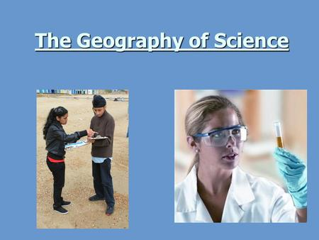 The Geography of Science. Homework due next lesson. Two tasks: Print out handouts of the Powerpoint you made today. Print out handouts of the Powerpoint.