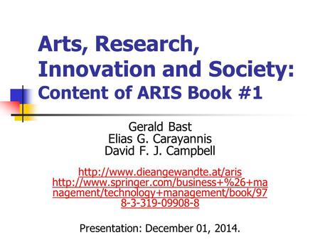 Arts, Research, Innovation and Society: Content of ARIS Book #1 Gerald Bast Elias G. Carayannis David F. J. Campbell