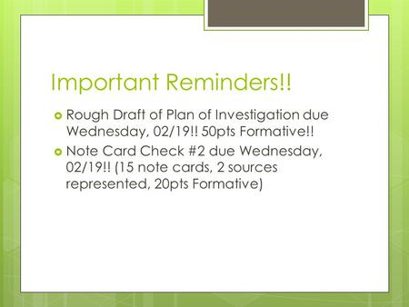 Important Reminders!!  Rough Draft of Plan of Investigation due Wednesday, 02/19!! 50pts Formative!!  Note Card Check #2 due Wednesday, 02/19!! (15 note.