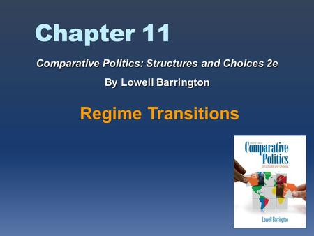 Chapter 11 Regime Transitions Comparative Politics: Structures and Choices 2e By Lowell Barrington.