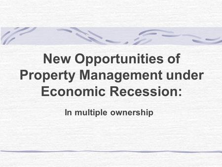 New Opportunities of Property Management under Economic Recession: In multiple ownership.