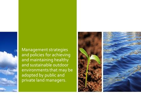 Management strategies and policies for achieving and maintaining healthy and sustainable outdoor environments that may be adopted by public and private.