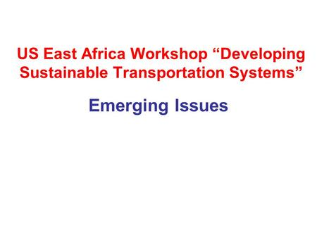 "US East Africa Workshop ""Developing Sustainable Transportation Systems"" Emerging Issues."