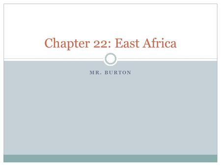 Chapter 22: East Africa Mr. Burton.