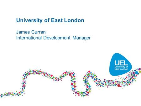 University of East London James Curran International Development Manager.