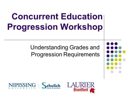 Concurrent Education Progression Workshop Understanding Grades and Progression Requirements.