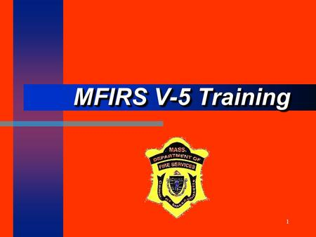 1 MFIRS V-5 Training. NFIRS/ MFIRS V-5 All-Incident Reporting System.